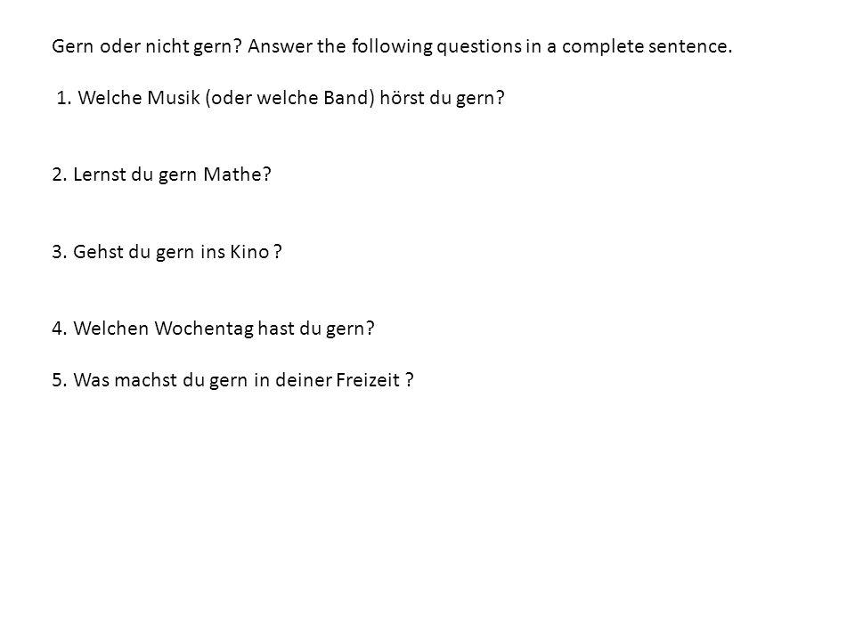 Gern oder nicht gern Answer the following questions in a complete sentence.
