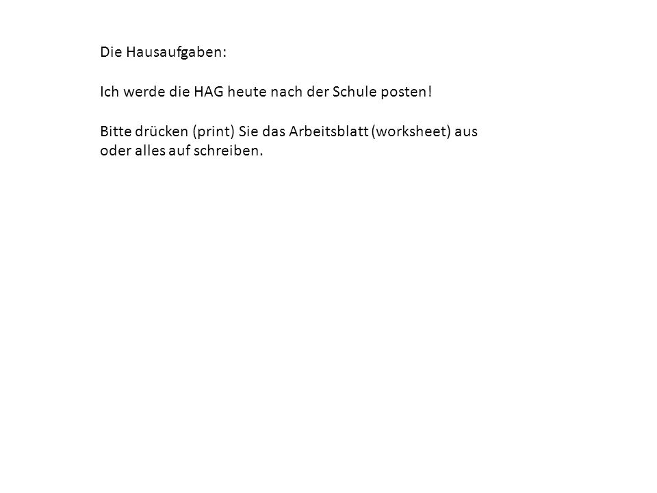 Die Hausaufgaben: Ich werde die HAG heute nach der Schule posten!