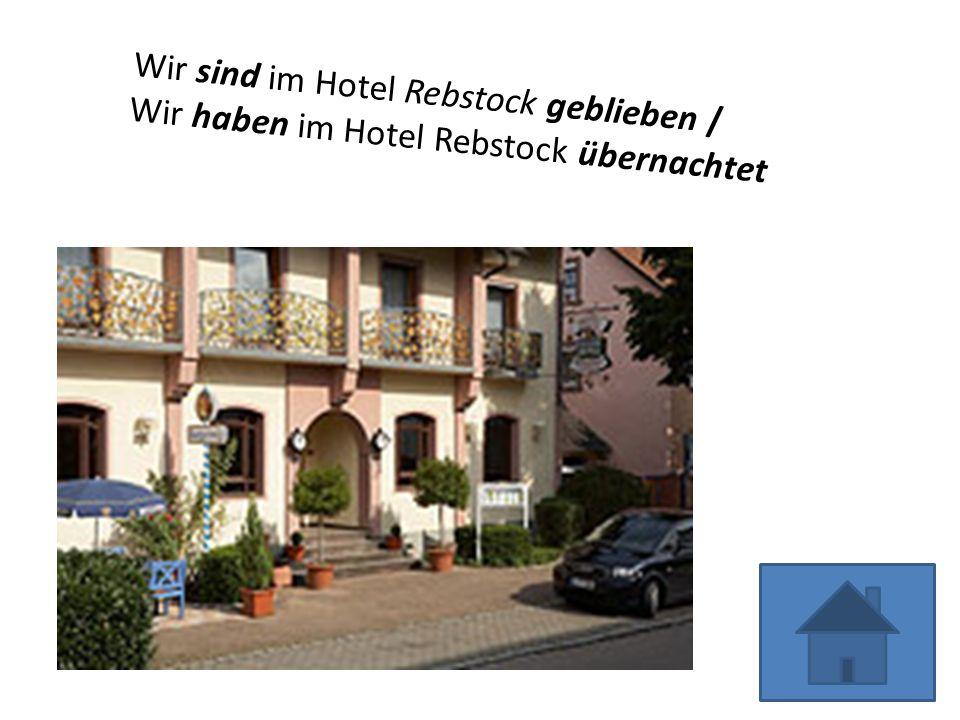 Wir sind im Hotel Rebstock geblieben /
