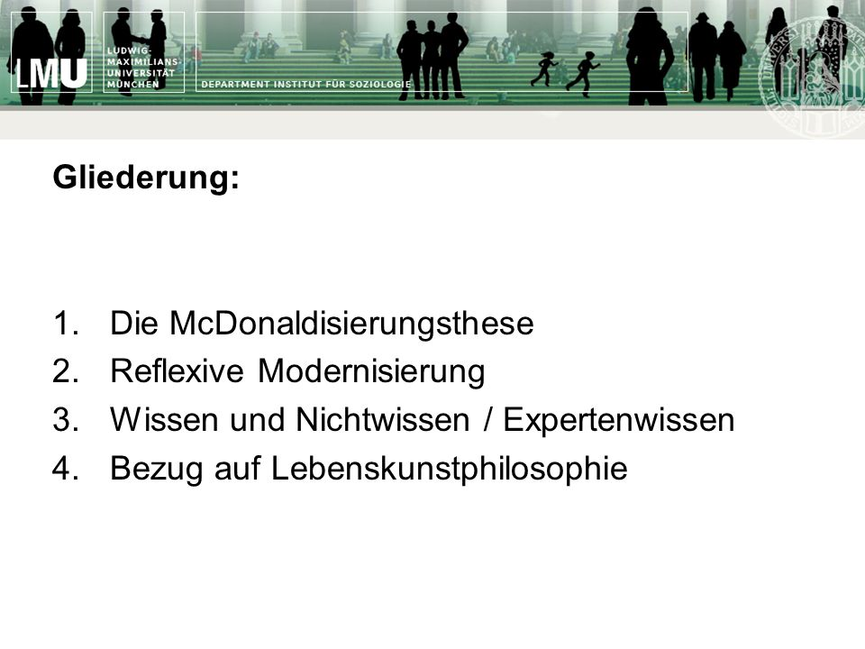 Gliederung: Die McDonaldisierungsthese. Reflexive Modernisierung. Wissen und Nichtwissen / Expertenwissen.