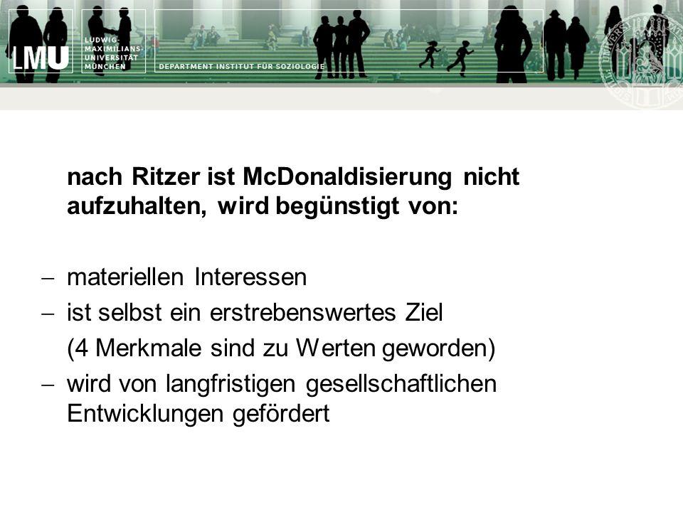 nach Ritzer ist McDonaldisierung nicht aufzuhalten, wird begünstigt von: