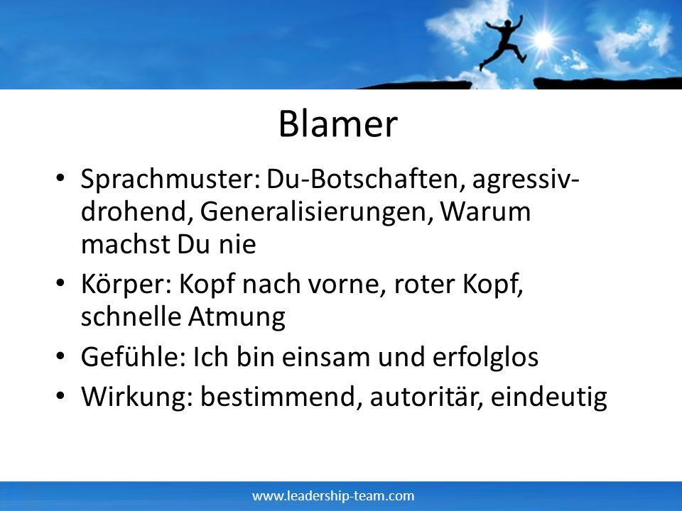 Blamer Sprachmuster: Du-Botschaften, agressiv-drohend, Generalisierungen, Warum machst Du nie. Körper: Kopf nach vorne, roter Kopf, schnelle Atmung.