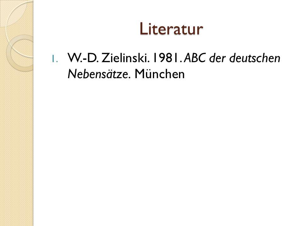 Literatur W.-D. Zielinski. 1981. ABC der deutschen Nebensätze. München