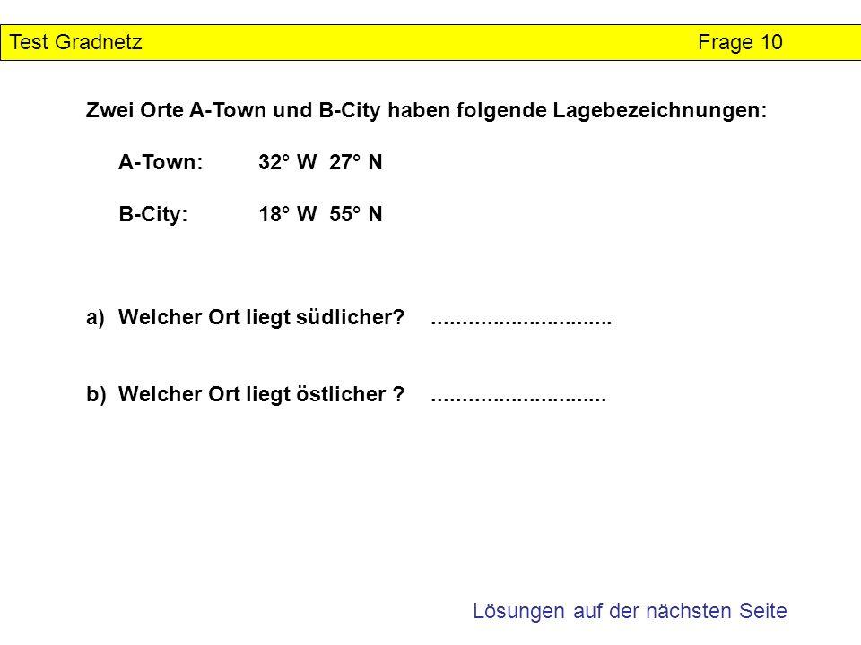 Test Gradnetz Frage 10 Zwei Orte A-Town und B-City haben folgende Lagebezeichnungen: A-Town: 32° W 27° N.