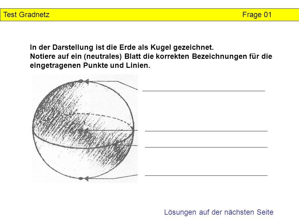Test Gradnetz Frage 01 In der Darstellung ist die Erde als Kugel gezeichnet.