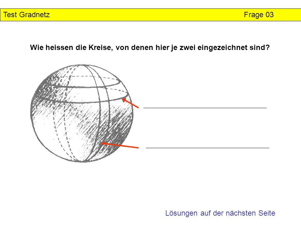 Test Gradnetz Frage 03 Wie heissen die Kreise, von denen hier je zwei eingezeichnet sind.