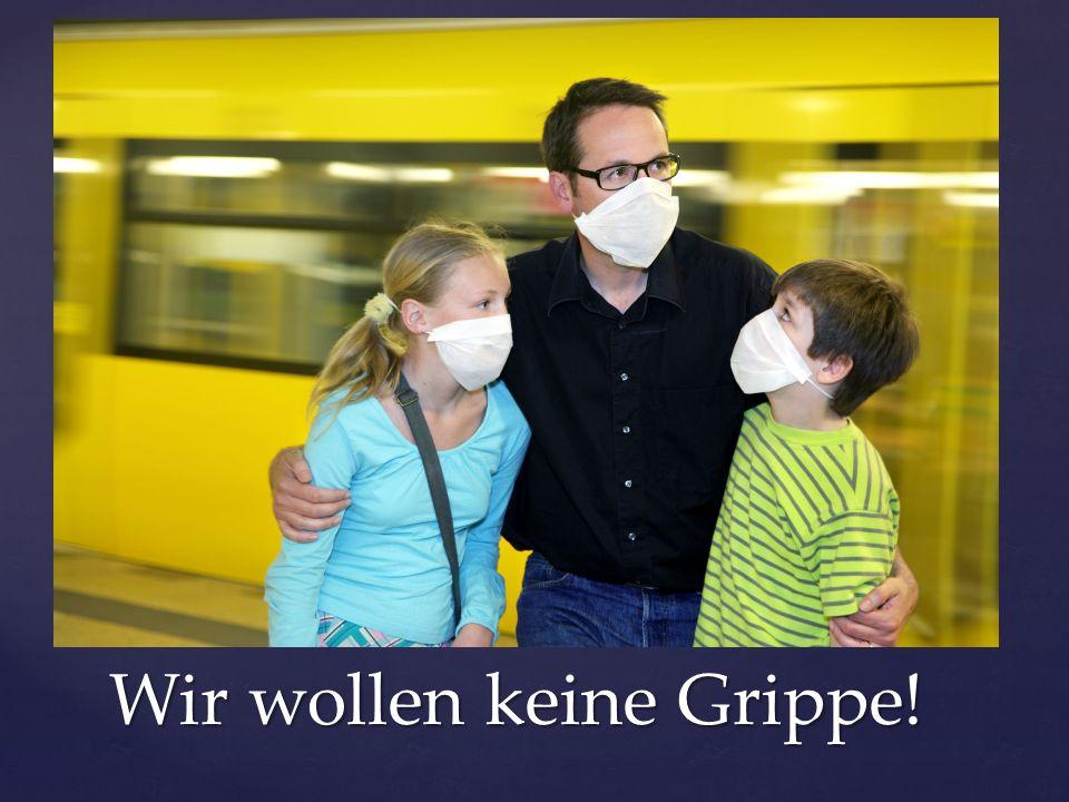 Wir wollen keine Grippe!