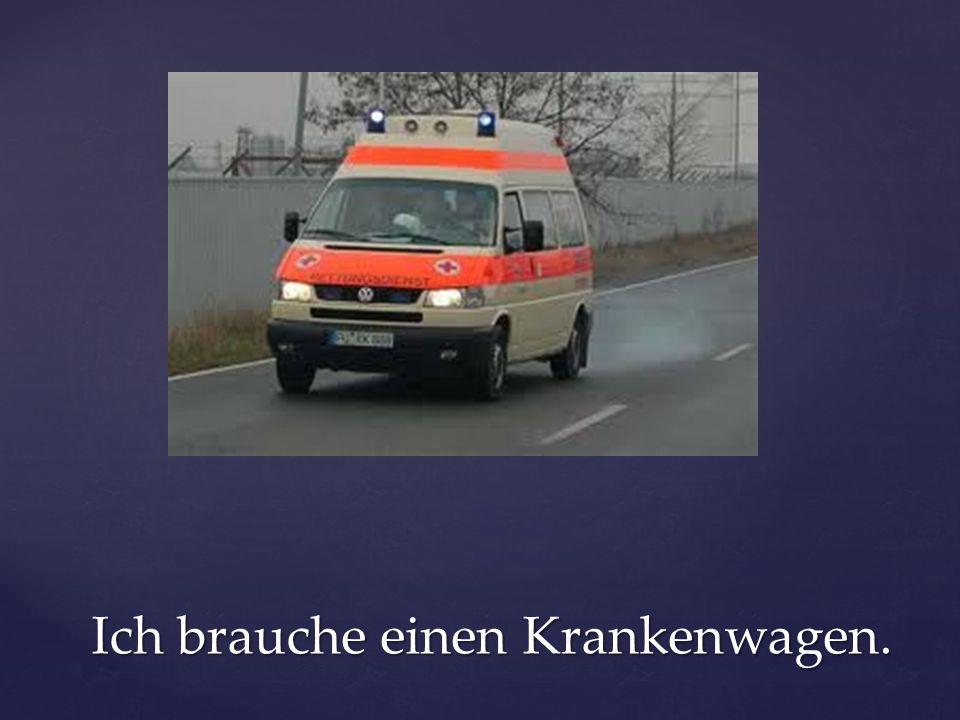 Ich brauche einen Krankenwagen.