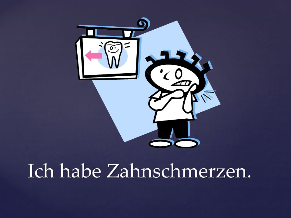 Ich habe Zahnschmerzen.