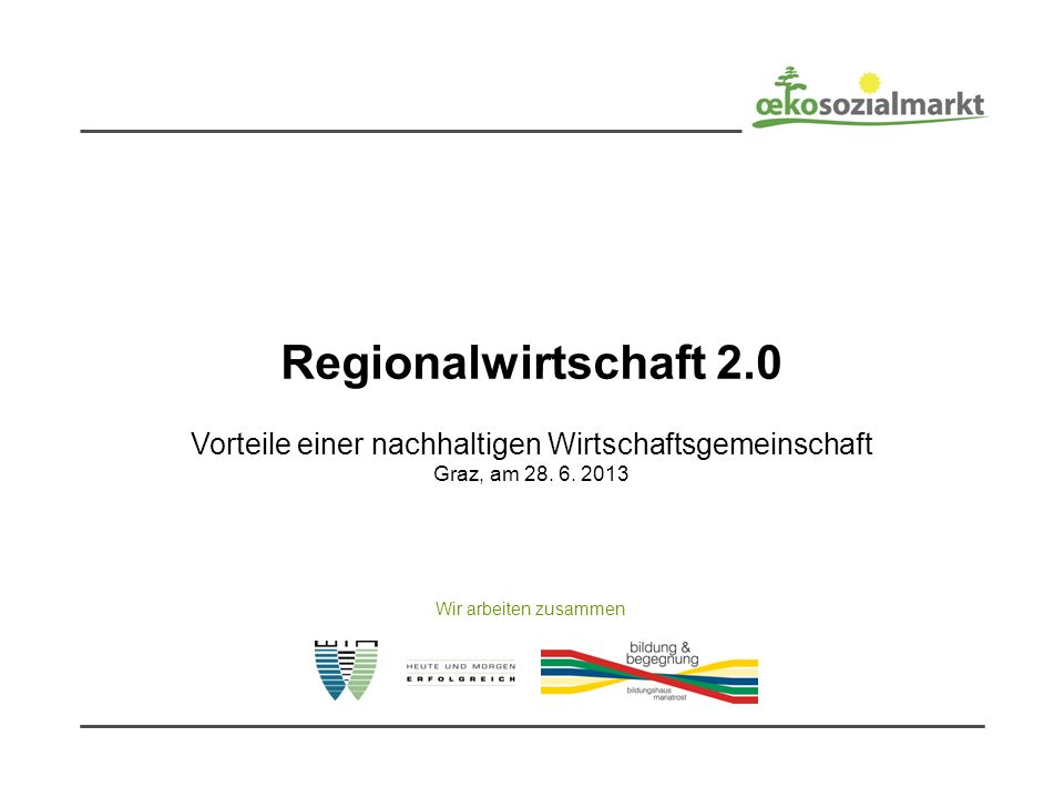 Regionalwirtschaft 2.0 Vorteile einer nachhaltigen Wirtschaftsgemeinschaft Graz, am 28.