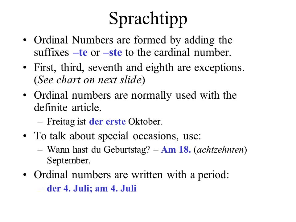 Sprachtipp Ordinal Numbers are formed by adding the suffixes –te or –ste to the cardinal number.