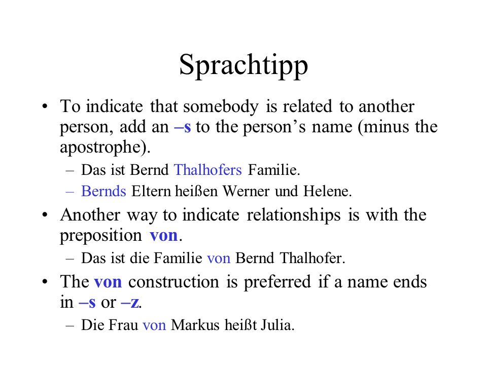 Sprachtipp To indicate that somebody is related to another person, add an –s to the person's name (minus the apostrophe).