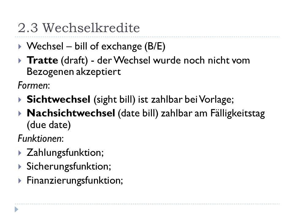 2.3 Wechselkredite Wechsel – bill of exchange (B/E)