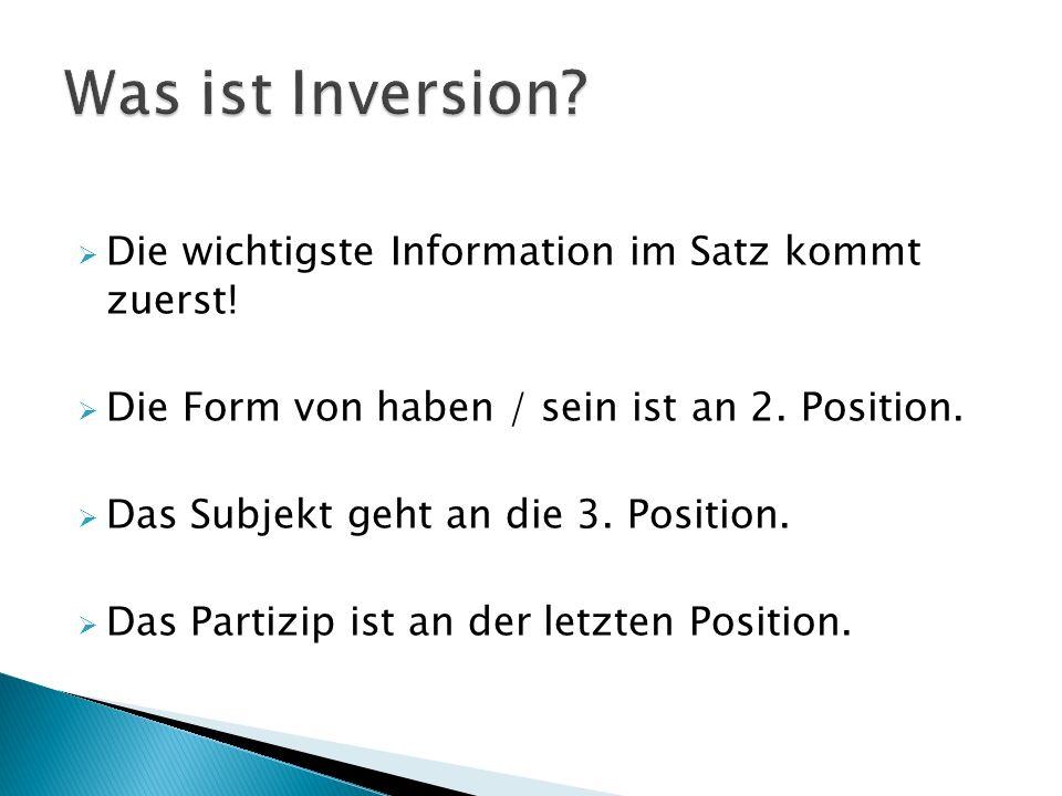 Was ist Inversion Die wichtigste Information im Satz kommt zuerst!