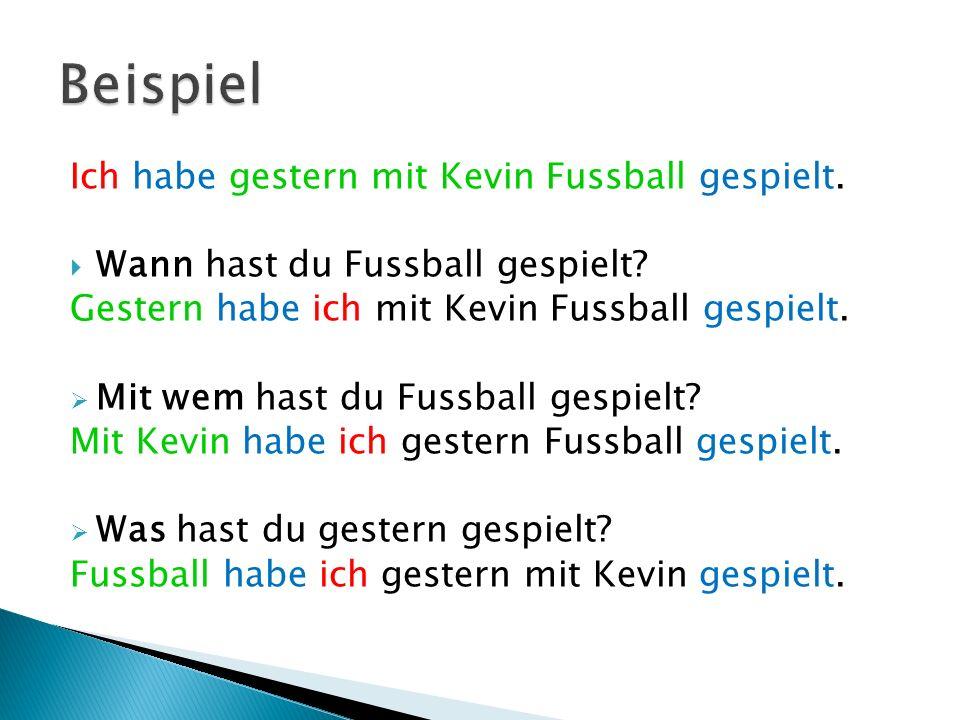 Beispiel Ich habe gestern mit Kevin Fussball gespielt.