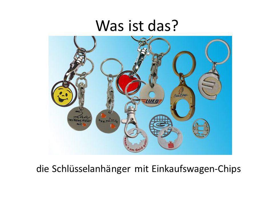 Was ist das die Schlüsselanhänger mit Einkaufswagen-Chips
