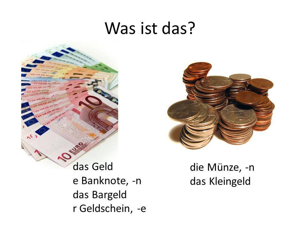 Was ist das das Geld die Münze, -n e Banknote, -n das Kleingeld