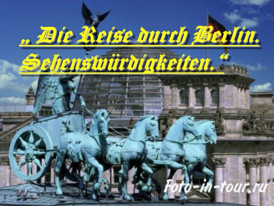 """"""" Die Reise durch Berlin. Sehenswürdigkeiten."""