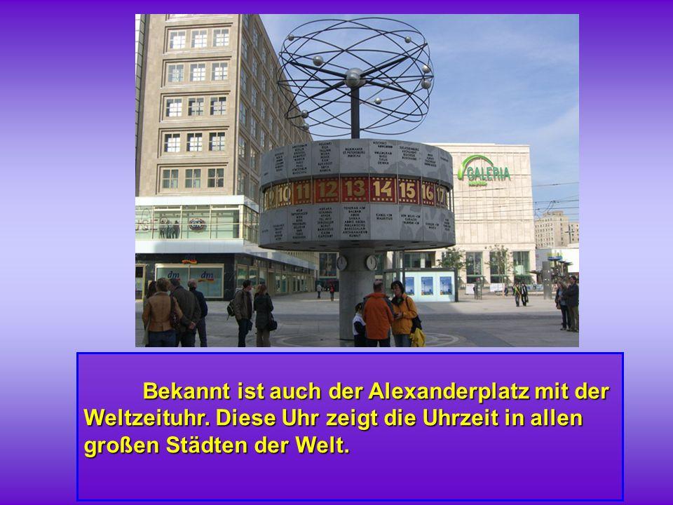 Bekannt ist auch der Alexanderplatz mit der Weltzeituhr