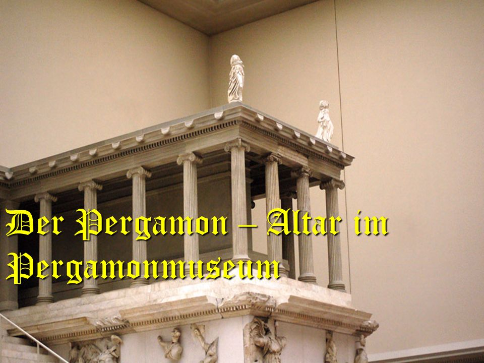 Der Pergamon – Altar im Pergamonmuseum