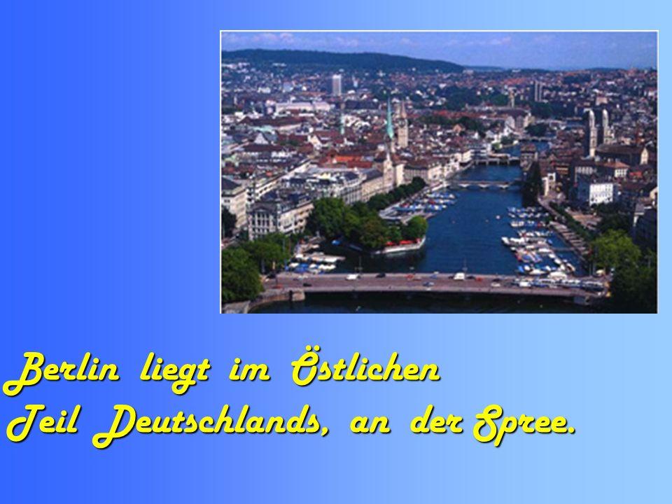 Berlin liegt im Östlichen Teil Deutschlands, an der Spree.