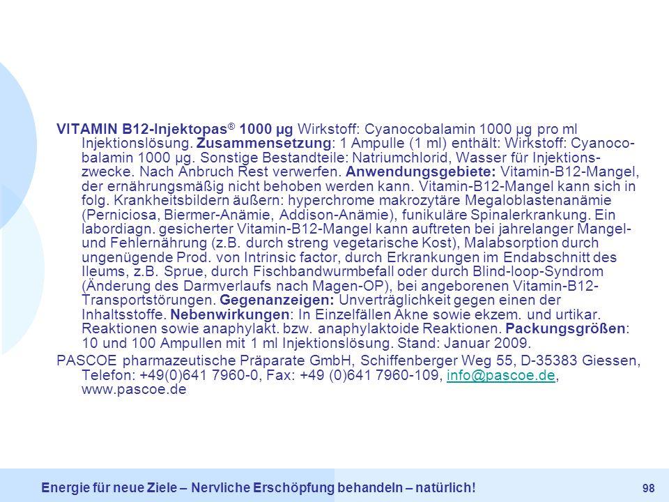 VITAMIN B12-Injektopas® 1000 µg Wirkstoff: Cyanocobalamin 1000 µg pro ml Injektionslösung. Zusammensetzung: 1 Ampulle (1 ml) enthält: Wirkstoff: Cyanocobalamin 1000 µg. Sonstige Bestandteile: Natriumchlorid, Wasser für Injektionszwecke. Nach Anbruch Rest verwerfen. Anwendungsgebiete: Vitamin-B12-Mangel, der ernährungsmäßig nicht behoben werden kann. Vitamin-B12-Mangel kann sich in folg. Krankheitsbildern äußern: hyperchrome makrozytäre Megaloblastenanämie (Perniciosa, Biermer-Anämie, Addison-Anämie), funikuläre Spinalerkrankung. Ein labordiagn. gesicherter Vitamin-B12-Mangel kann auftreten bei jahrelanger Mangel- und Fehlernährung (z.B. durch streng vegetarische Kost), Malabsorption durch ungenügende Prod. von Intrinsic factor, durch Erkrankungen im Endabschnitt des Ileums, z.B. Sprue, durch Fischbandwurmbefall oder durch Blind-loop-Syndrom (Änderung des Darmverlaufs nach Magen-OP), bei angeborenen Vitamin-B12-Transportstörungen. Gegenanzeigen: Unverträglichkeit gegen einen der Inhaltsstoffe. Nebenwirkungen: In Einzelfällen Akne sowie ekzem. und urtikar. Reaktionen sowie anaphylakt. bzw. anaphylaktoide Reaktionen. Packungsgrößen: 10 und 100 Ampullen mit 1 ml Injektionslösung. Stand: Januar 2009.
