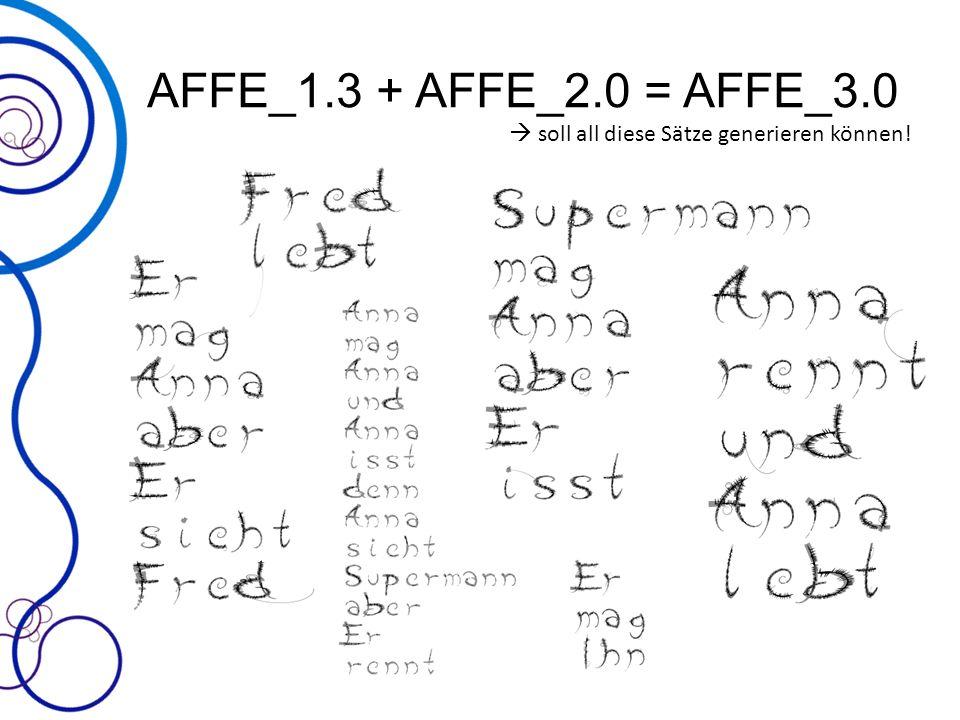 AFFE_1.3 + AFFE_2.0 = AFFE_3.0  soll all diese Sätze generieren können!