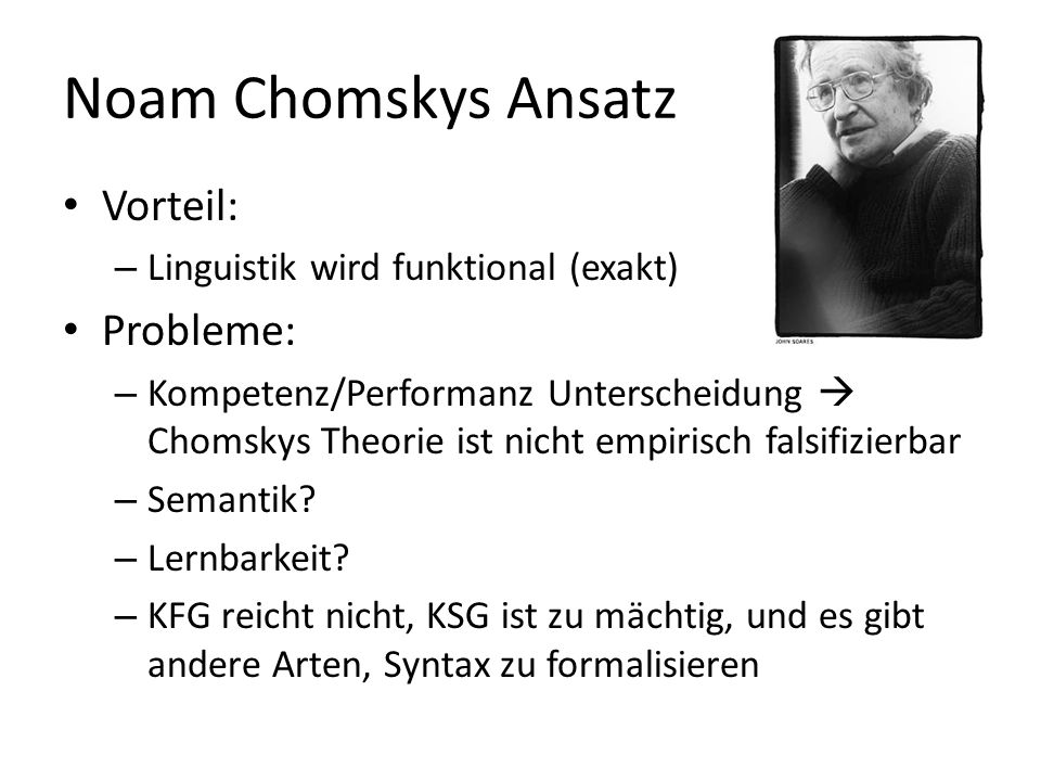 Noam Chomskys Ansatz Vorteil: Probleme: