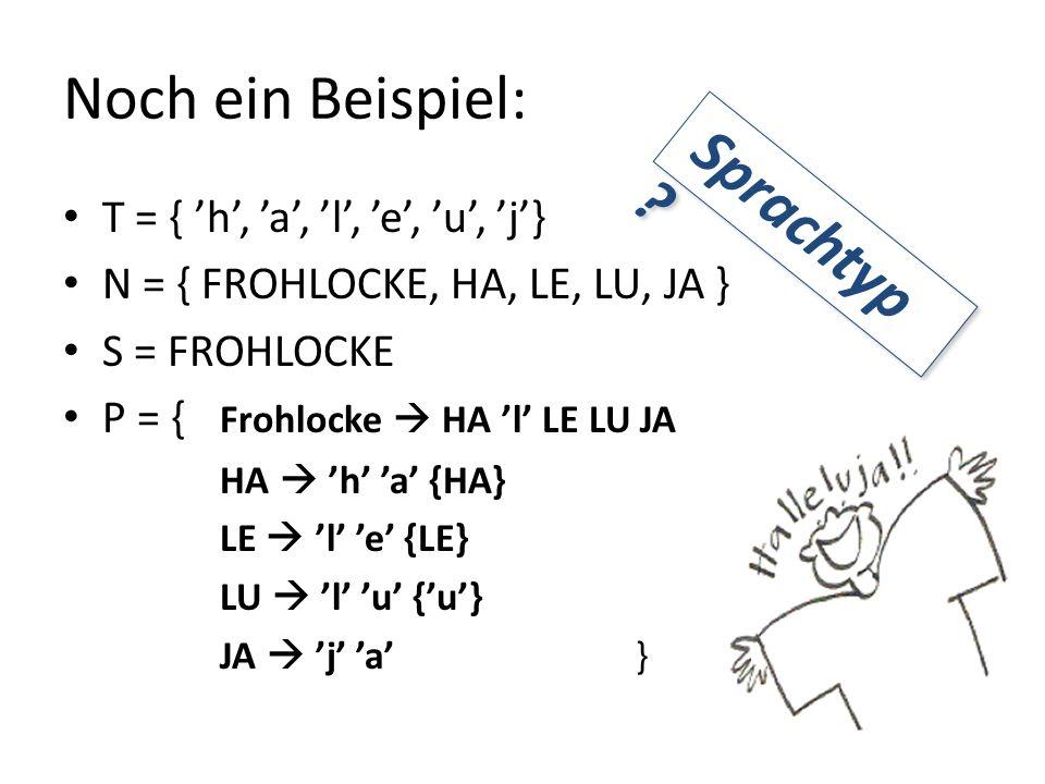 Noch ein Beispiel: Sprachtyp T = { 'h', 'a', 'l', 'e', 'u', 'j'}