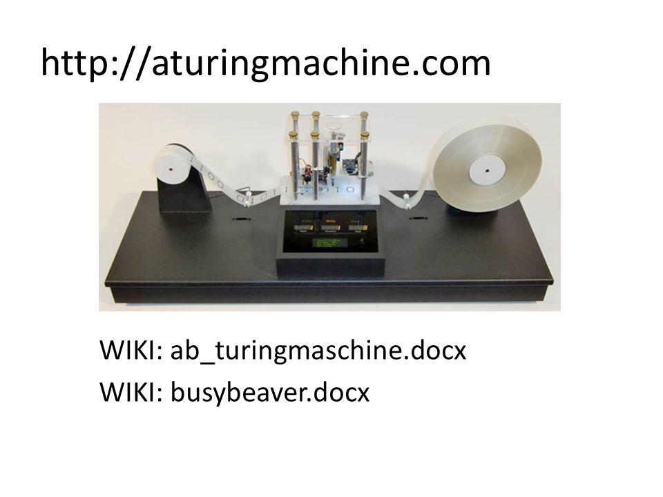 http://aturingmachine.com WIKI: ab_turingmaschine.docx WIKI: busybeaver.docx