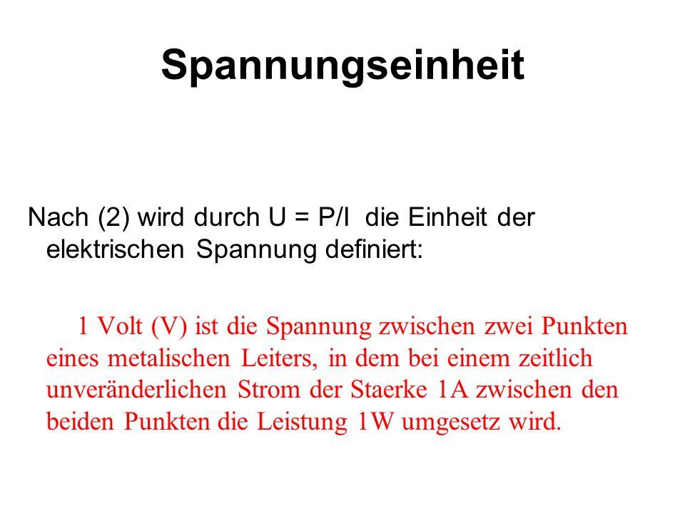 Spannungseinheit Nach (2) wird durch U = P/I die Einheit der elektrischen Spannung definiert: