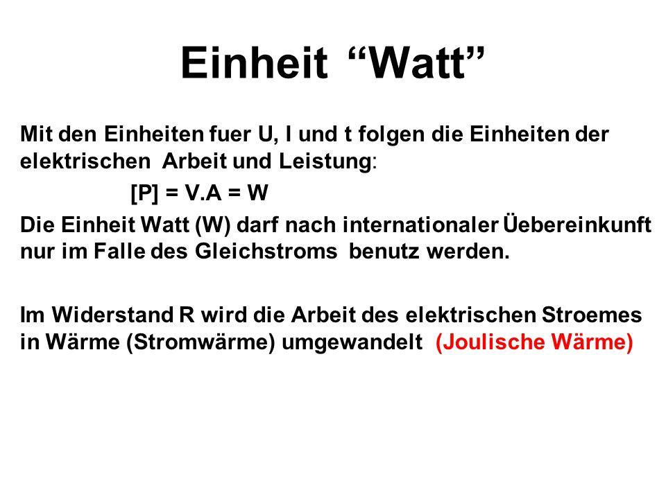 Einheit Watt Mit den Einheiten fuer U, I und t folgen die Einheiten der elektrischen Arbeit und Leistung: