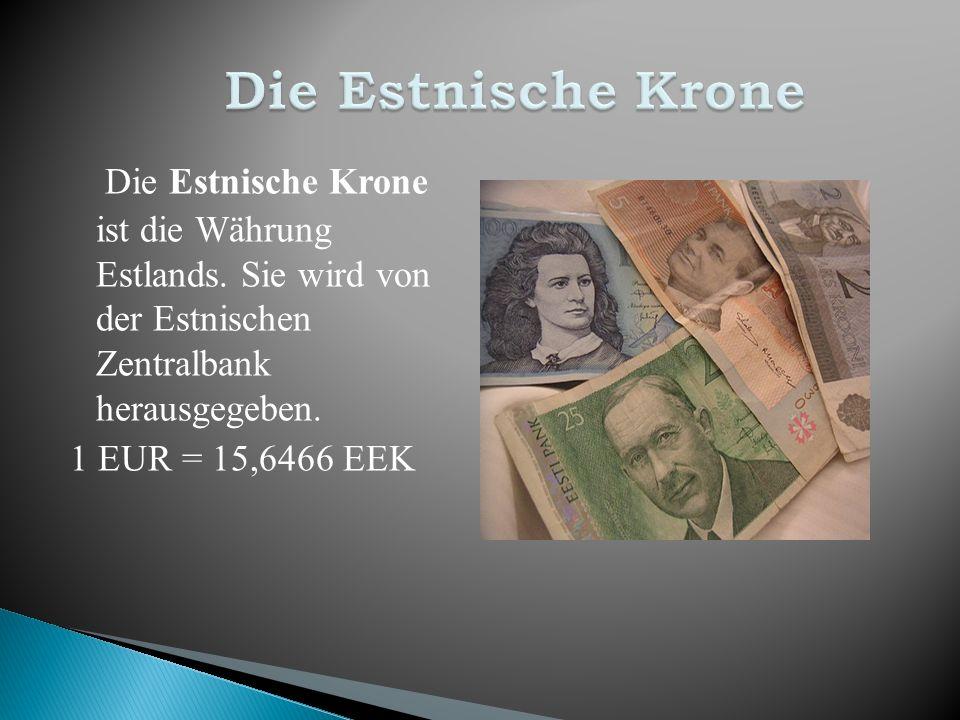 Die Estnische Krone Die Estnische Krone ist die Währung Estlands.