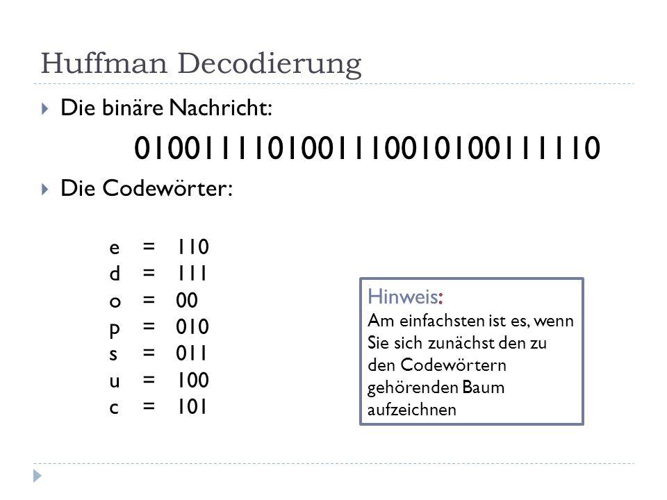Huffman Decodierung Die binäre Nachricht: 0100111101001110010100111110