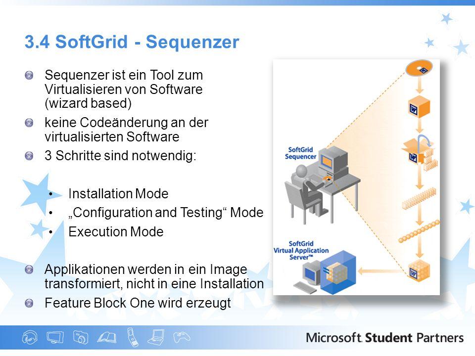 3.4 SoftGrid - Sequenzer Sequenzer ist ein Tool zum Virtualisieren von Software (wizard based) keine Codeänderung an der virtualisierten Software.