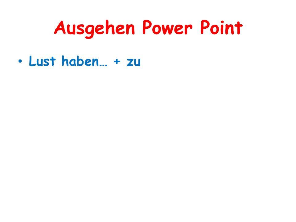 Ausgehen Power Point Lust haben… + zu