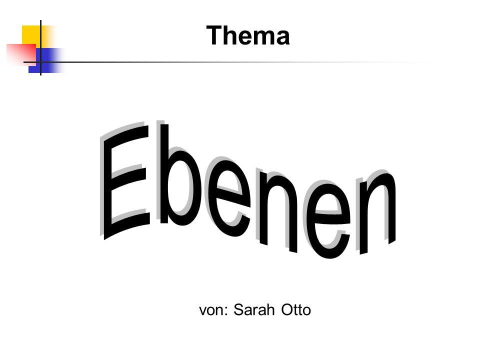 Thema Ebenen von: Sarah Otto