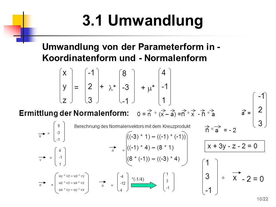 3.1 Umwandlung Umwandlung von der Parameterform in - Koordinatenform und - Normalenform. x. y. z.