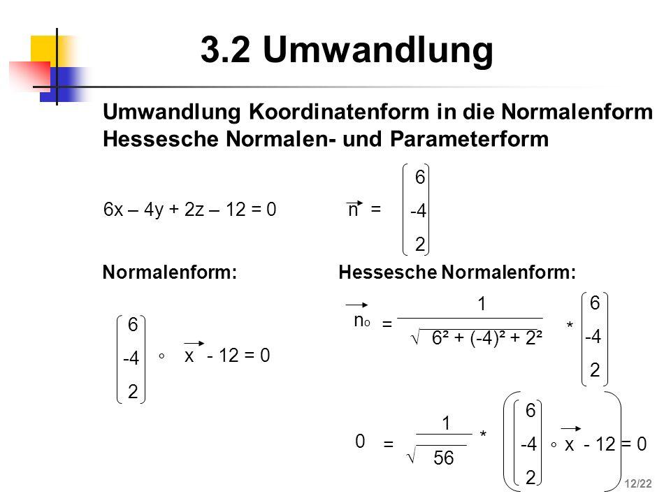3.2 Umwandlung Umwandlung Koordinatenform in die Normalenform Hessesche Normalen- und Parameterform.