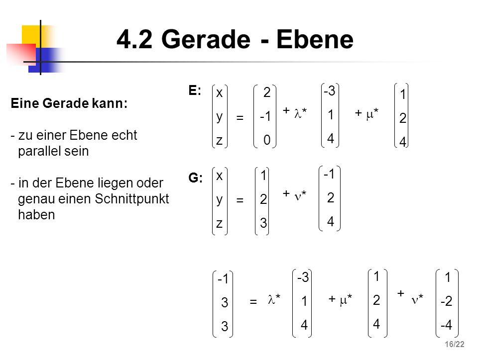 4.2 Gerade - Ebene E: x y z = 2 -1 + * -3 1 4 + * 1 2 4