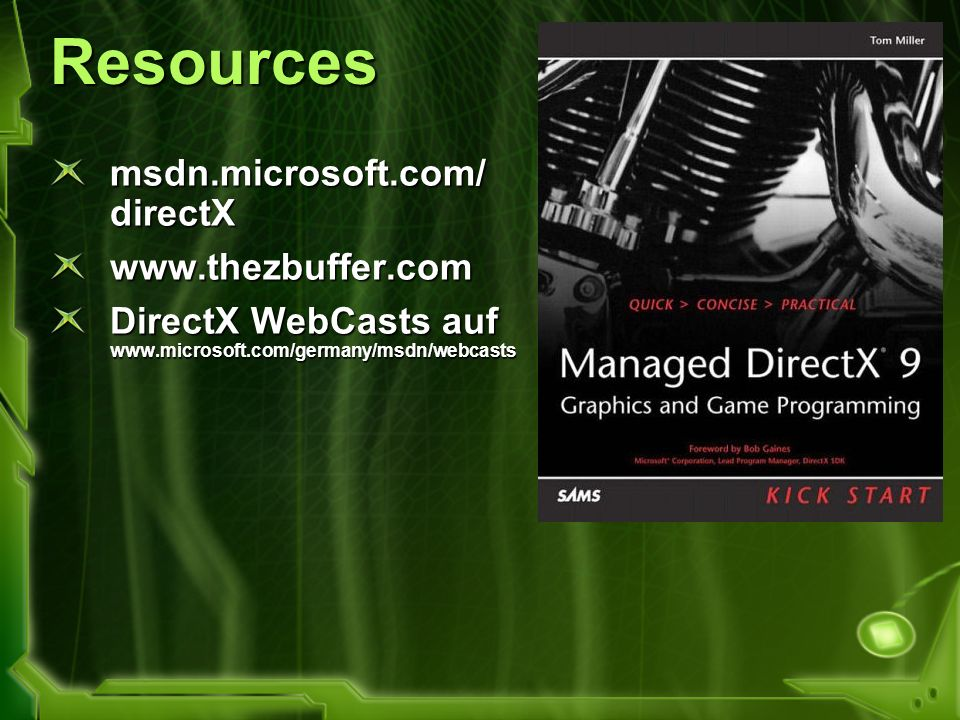 Resources msdn.microsoft.com/ directX www.thezbuffer.com