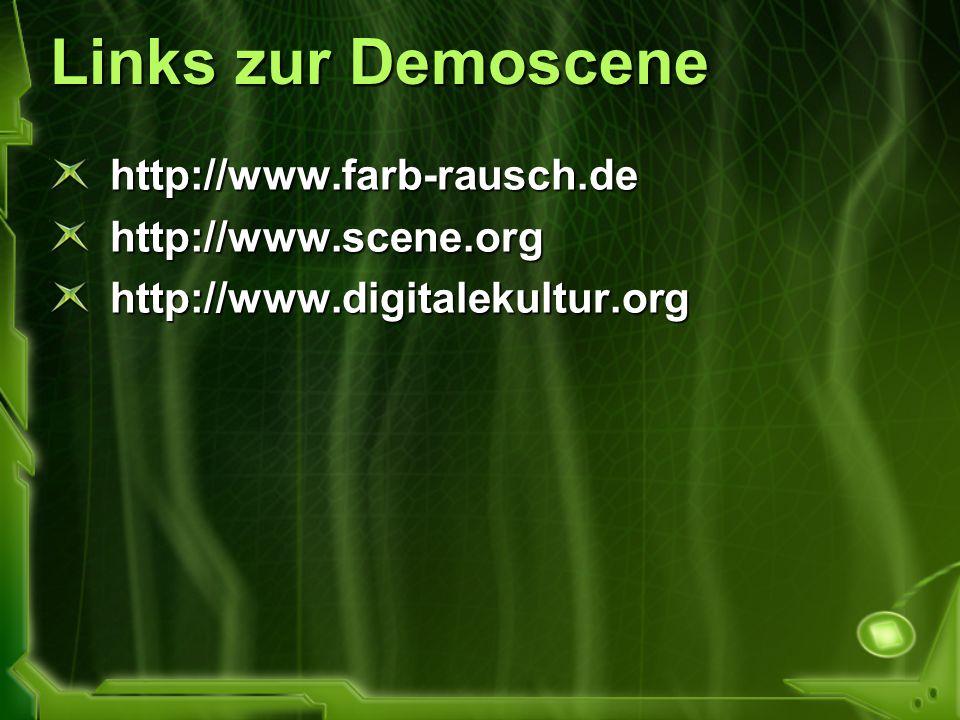 Links zur Demoscene http://www.farb-rausch.de http://www.scene.org