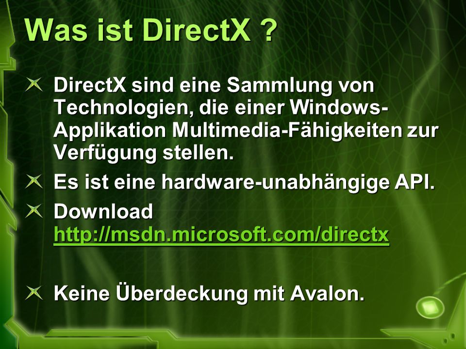 Was ist DirectX DirectX sind eine Sammlung von Technologien, die einer Windows-Applikation Multimedia-Fähigkeiten zur Verfügung stellen.