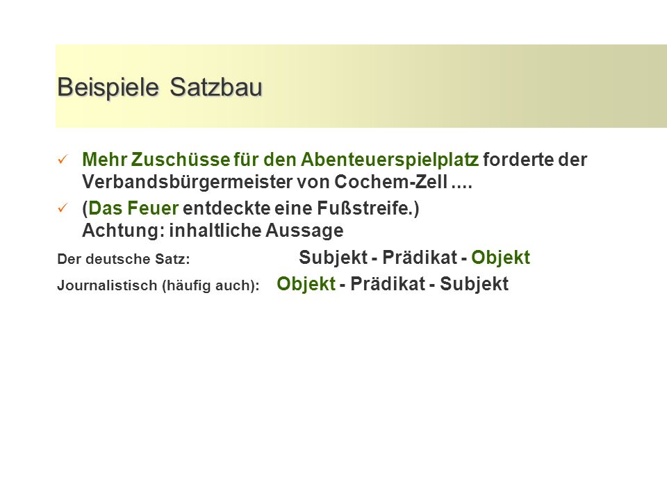 Beispiele Satzbau Mehr Zuschüsse für den Abenteuerspielplatz forderte der Verbandsbürgermeister von Cochem-Zell ....