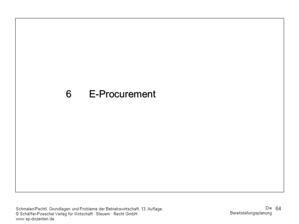 6 E-Procurement Schmalen/Pechtl, Grundlagen und Probleme der Betriebswirtschaft, 13. Auflage.