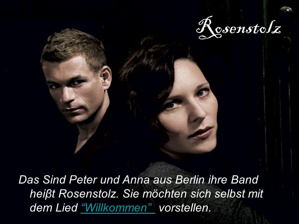 Rosenstolz Das Sind Peter und Anna aus Berlin ihre Band heiβt Rosenstolz.