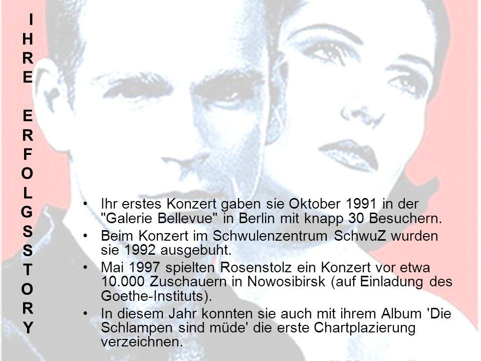 I H R E E R F O L G S S T O R Y Ihr erstes Konzert gaben sie Oktober 1991 in der Galerie Bellevue in Berlin mit knapp 30 Besuchern.