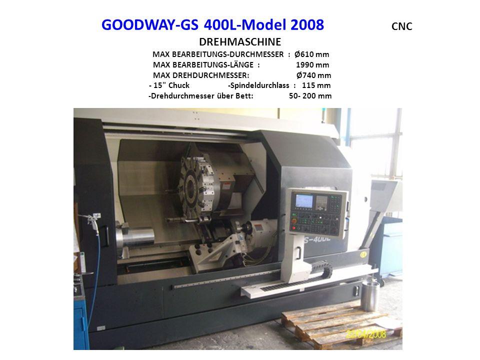 GOODWAY-GS 400L-Model 2008 CNC DREHMASCHINE MAX BEARBEITUNGS-DURCHMESSER : Ø610 mm MAX BEARBEITUNGS-LÄNGE : 1990 mm MAX DREHDURCHMESSER: Ø740 mm - 15 Chuck -Spindeldurchlass : 115 mm -Drehdurchmesser über Bett: 50- 200 mm