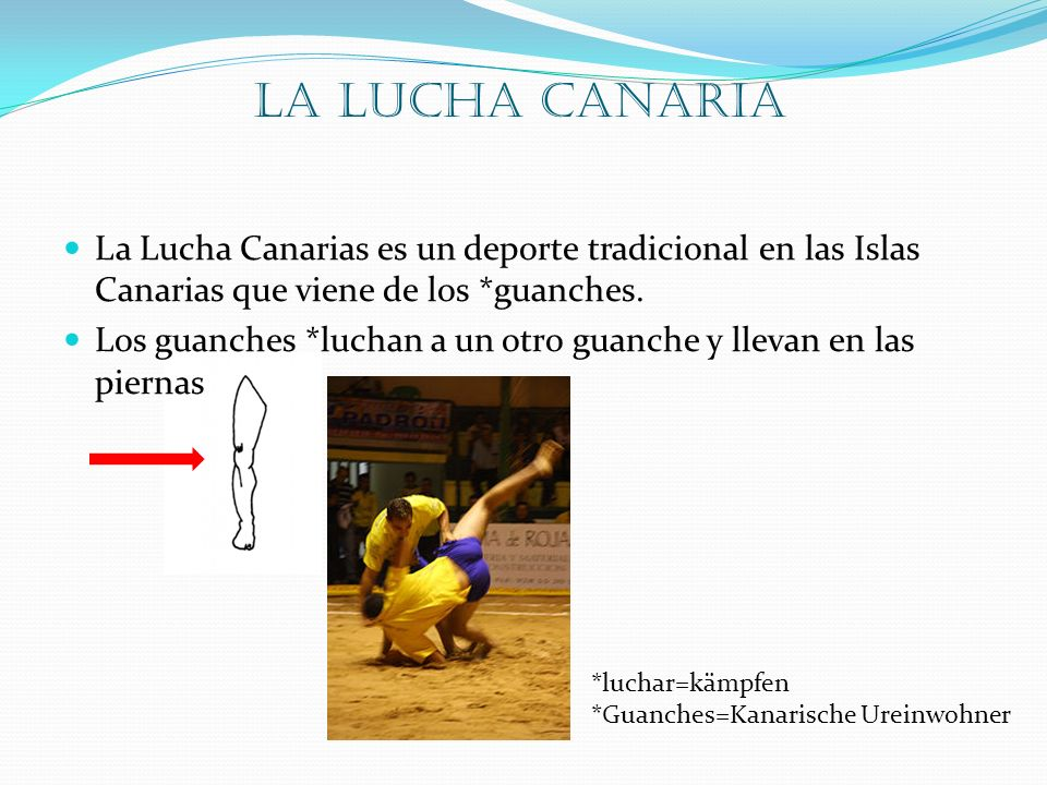 La Lucha Canaria La Lucha Canarias es un deporte tradicional en las Islas Canarias que viene de los *guanches.