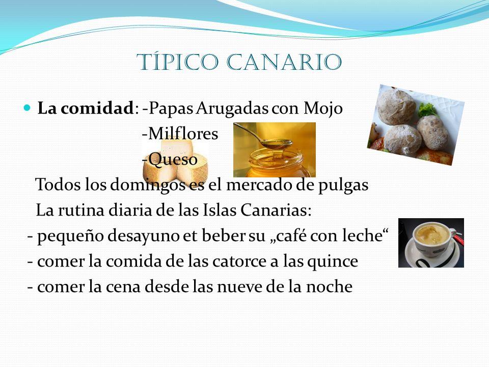 típico canario La comidad: -Papas Arugadas con Mojo -Milflores -Queso